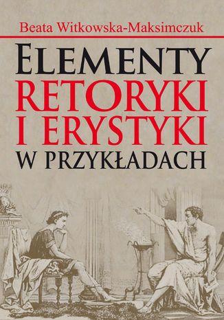 Okładka książki/ebooka Elementy retoryki i erystyki w przykładach
