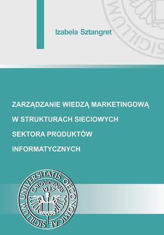 Okładka książki/ebooka Zarządzanie wiedzą marketingową w strukturach sieciowych sektora produktów informatycznych