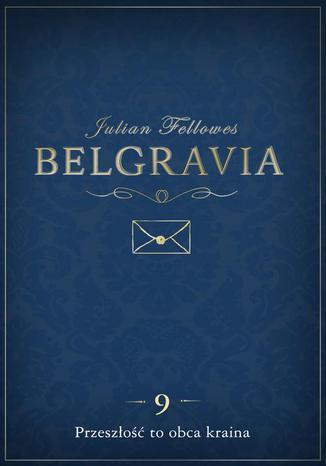 Okładka książki/ebooka Belgravia Przeszłość to obca kraina - odcinek 9