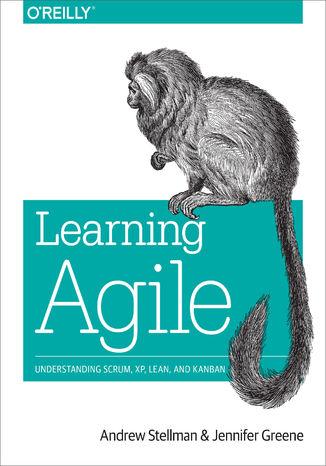 Okładka książki/ebooka Learning Agile. Understanding Scrum, XP, Lean, and Kanban