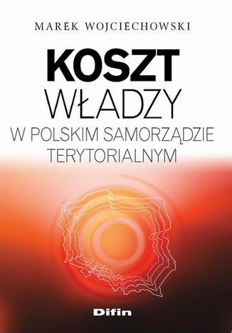 Okładka książki/ebooka Koszt władzy w polskim samorządzie terytorialnym