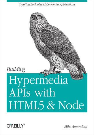 Okładka książki/ebooka Building Hypermedia APIs with HTML5 and Node. Creating Evolvable Hypermedia Applications