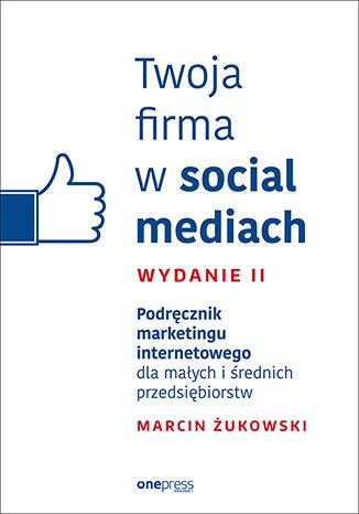 Okładka książki/ebooka Twoja firma w social mediach. Podręcznik marketingu internetowego dla małych i średnich przedsiębiorstw. Wydanie II