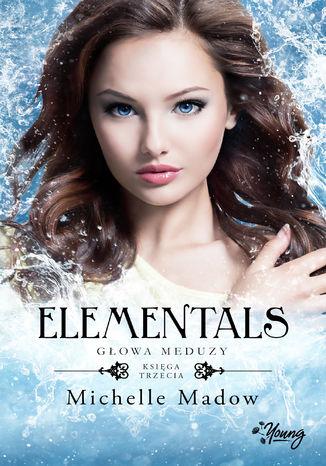 Okładka książki/ebooka Głowa meduzy. Elementals. Tom 3