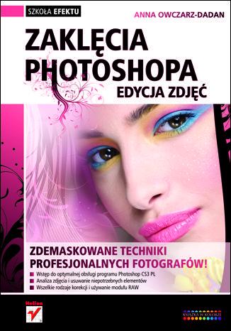 Okładka książki/ebooka Zaklęcia Photoshopa. Edycja zdjęć