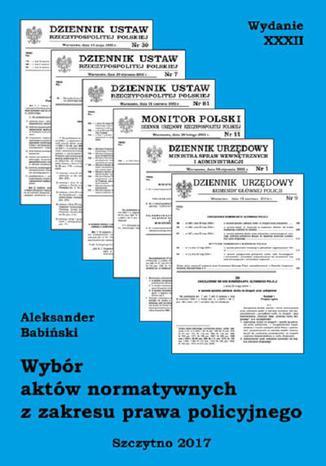 Okładka książki/ebooka Wybór aktów normatywnych z zakresu prawa policyjnego. Wydanie XXXII. Stan prawny na dzień 20.04.2017 r