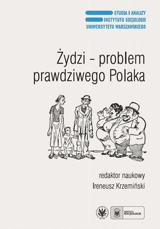 Okładka książki/ebooka Żydzi - problem prawdziwego Polaka. Antysemityzm, ksenofobia i stereotypy narodowe po raz trzeci