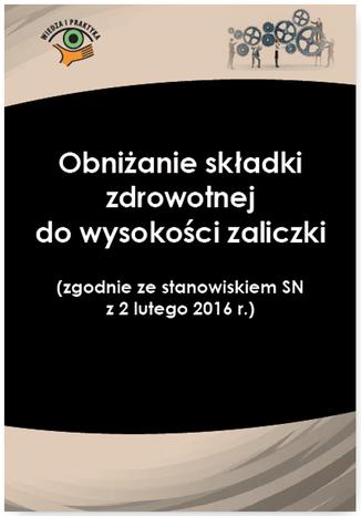 Okładka książki/ebooka Obniżanie składki zdrowotnej do wysokości zaliczki  (zgodnie ze stanowiskiem SN  z 2 lutego 2016 r.)