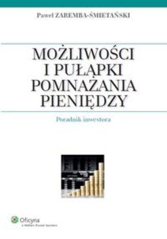 Okładka książki/ebooka Możliwości i pułapki pomnażania pieniędzy. Poradnik inwestora