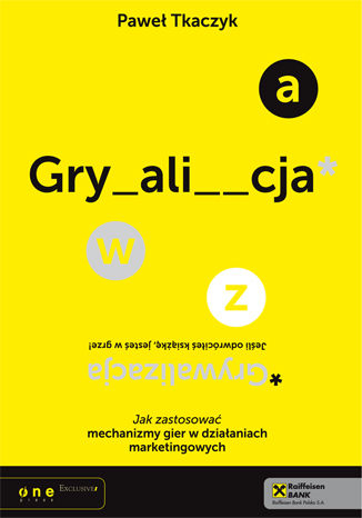 GRYWALIZACJA. Jak zastosować mechanizmy gier w działaniach marketingowych. Paweł Tkaczyk.