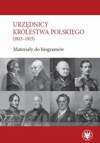 Okładka książki/ebooka Urzędnicy Królestwa Polskiego (1815-1915)