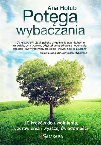 Okładka książki/ebooka Potęga wybaczania. 10 kroków do uwolnienia, uzdrowienia i wyższej świadomości