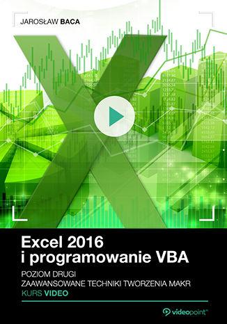 Okładka książki/ebooka Excel 2016 i programowanie VBA. Kurs video. Poziom drugi. Zaawansowane techniki tworzenia makr