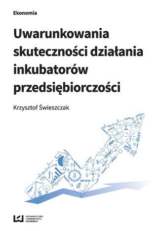 Okładka książki/ebooka Uwarunkowania skuteczności działania inkubatorów przedsiębiorczości