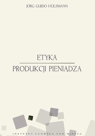 Okładka książki/ebooka Etyka produkcji pieniądza