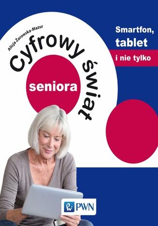Okładka książki/ebooka Cyfrowy świat seniora. Smartfon, tablet i nie tylko