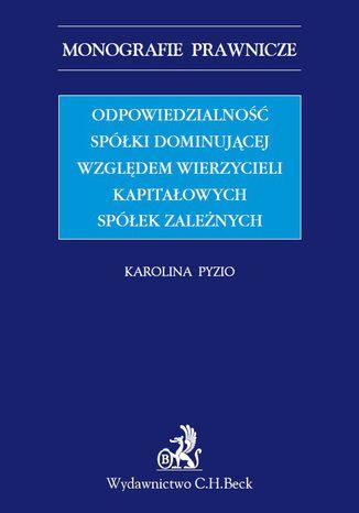 Okładka książki/ebooka Odpowiedzialność spółki dominującej względem wierzycieli kapitałowych spółek zależnych