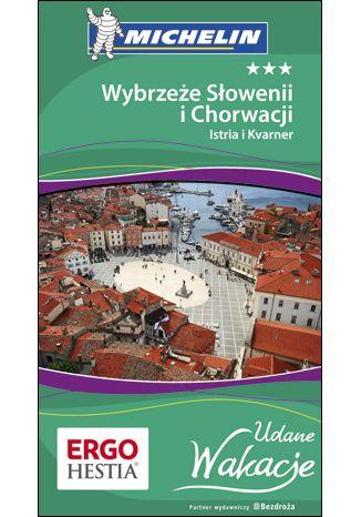 Okładka książki/ebooka Wybrzeże Słowenii i Chorwacji: Istria i Kvarner. Udane Wakacje. Wydanie 1