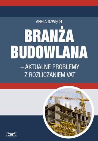 Okładka książki/ebooka Branża budowlana - aktualne problemy z rozliczeniem VAT