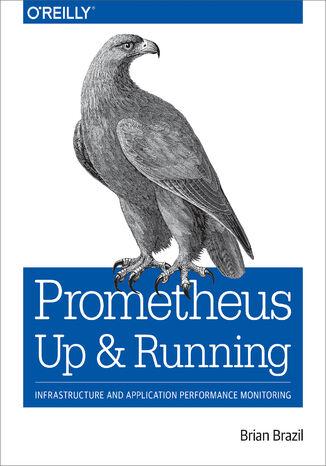 Okładka książki/ebooka Prometheus: Up & Running. Infrastructure and Application Performance Monitoring