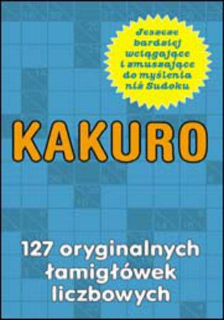 Okładka książki/ebooka Kakuro. 127 oryginalnych łamigłówek liczbowych
