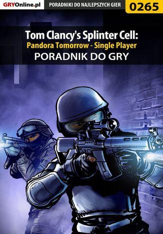 Okładka książki/ebooka Tom Clancy's Splinter Cell: Pandora Tomorrow - Single Player - poradnik do gry