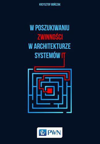 Okładka książki/ebooka W poszukiwaniu zwinności w architekturze systemów IT