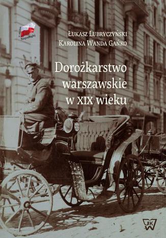 Okładka książki/ebooka Dorożkarstwo warszawskie w XIX wieku