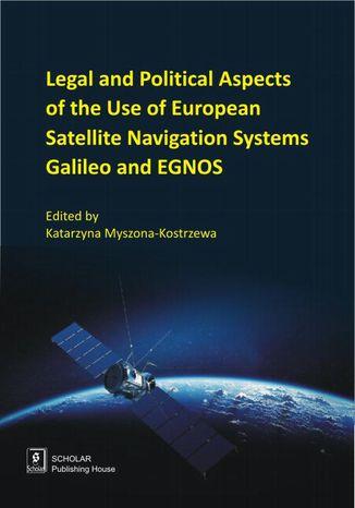 Okładka książki/ebooka Legal And Political Aspects of The Use of European Satellite Navigation Systems Galileo and EGNOS