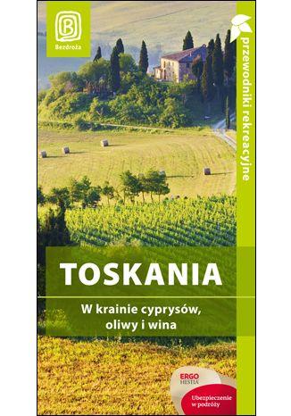 Okładka książki Toskania i Wenecja. W krainie cyprysów, oliwy i win. Wydanie 1