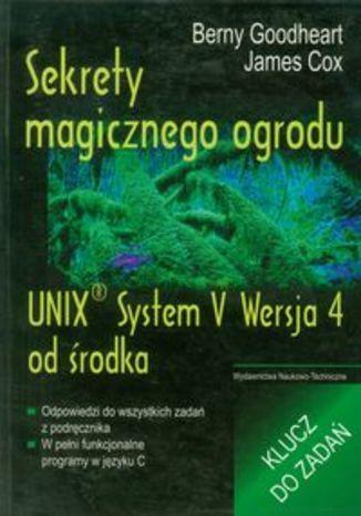 Sekrety magicznego ogrodu. UNIX System V Wersja 4 od środka. Klucz do zadań
