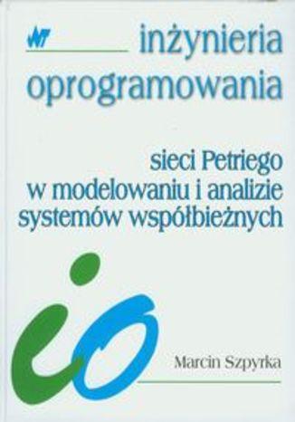 Okładka książki/ebooka Sieci Petriego w modelowaniu i analizie systemów współbieżnych