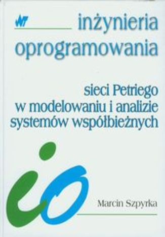 Okładka książki Sieci Petriego w modelowaniu i analizie systemów współbieżnych