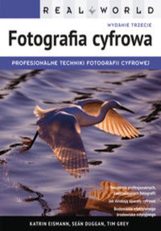 Real World Fotografia cyfrowa. Profesjonalne techniki fotografii cyfrowej. Wydanie III