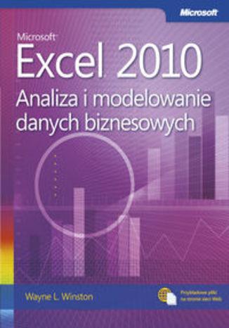 Microsoft Excel 2010. Analiza i modelowanie danych biznesowych