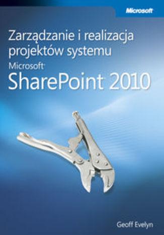 Zarządzanie i realizacja projektów systemu Microsoft SharePoint 2010