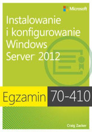 Egzamin 70-410. Instalowanie i konfigurowanie Windows Server 2012