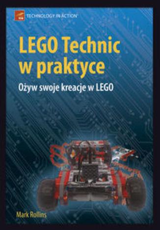 Okładka książki LEGO Technic w praktyce. Ożyw swoje kreacje w LEGO