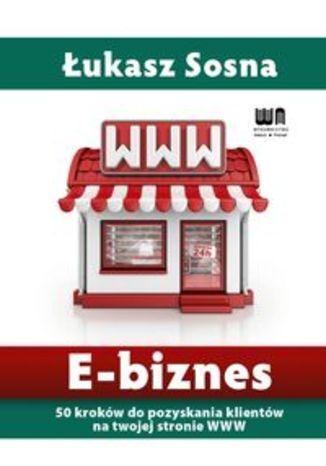 E-biznes. 50 kroków do pozyskania klientów na twojej stronie WWW
