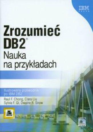 Zrozumieć DB2. Nauka na przykładach Ilustrowany przewodnik po IBM DB2 + CD