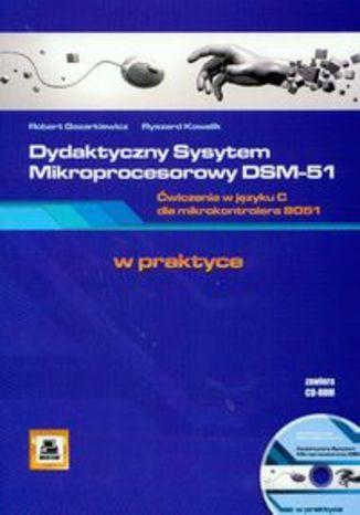 Dydaktyczny System Mikroprocesorowy DSM-51. Ćwiczenia w języku C dla mikrokontrolera 8051 + CD