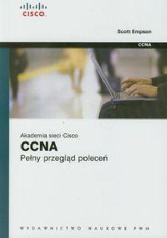 Okładka książki Akademia sieci Cisco CCNA. Pełny przegląd poleceń