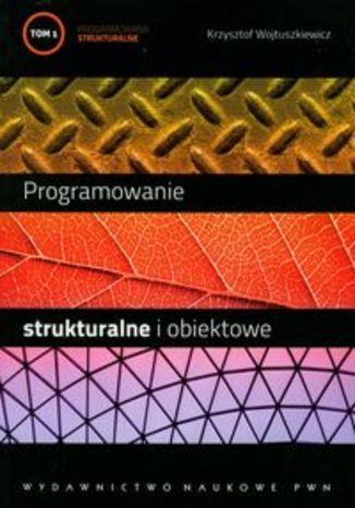 Programowanie strukturalne i obiektowe. Tom I