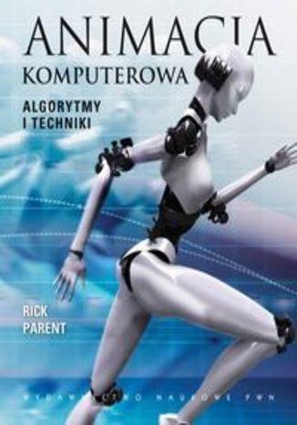 Okładka książki/ebooka Animacja komputerowa. Algorytmy i techniki