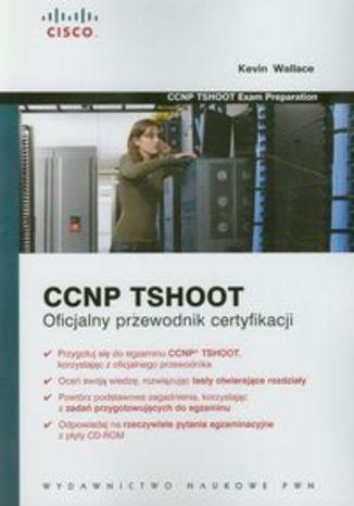 CCNP TSHOOT. Oficjalny przewodnik certyfikacji