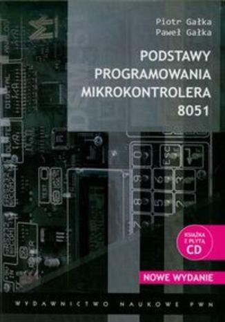 Okładka książki/ebooka Podstawy programowania mikrokontrolera 8051