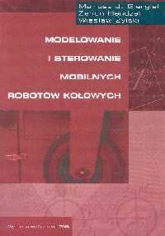 Okładka książki Modelowanie i sterowanie mobilnych robotów