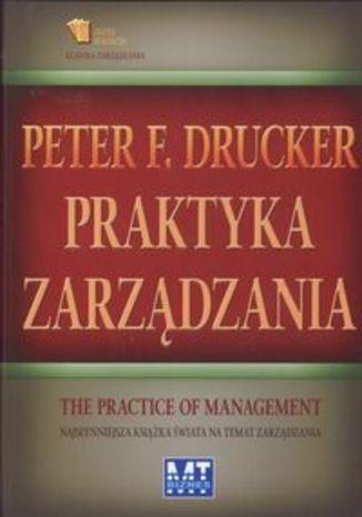 Praktyka zarządzania. Najsłynniejsza książka świata na temat zarządzania