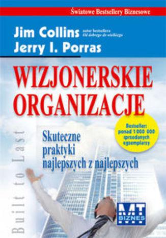 Wizjonerskie organizacje. Skuteczne praktyki najlepszych z najlepszych