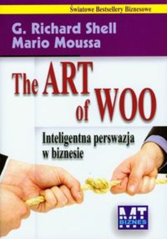 The Art of Woo Inteligentna perswazja w biznesie
